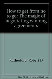 How to get from no to go: The magic of negotiating winning agreements:  Robert D Rutherford, Jody Berman, Polly Christensen: 9780966432701:  Amazon.com: Books