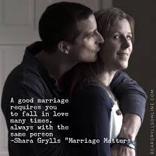 Bear Grylls Famous Quotes A good marriage requires you to fall in love many times always with 14