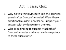 unit mrs gehrt thursday activities close  act ii essay quiz 1 why do you think macbeth kills the drunken guards