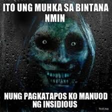 ito-ung-muhka-sa-bintana-nmin-nung-pagkatapos-ko-manuod-ng-insidious-thumb.jpg via Relatably.com