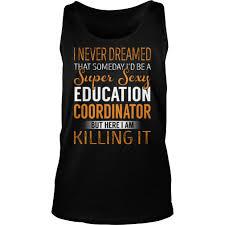 Super Sexy Education Coordinator Job Title Tshirt Gift Ideas
