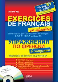 Упражнения по френски в ситуации Подготовка за изпитите за  Упражнения по френски в ситуации Подготовка за изпитите за диплома b1 cd