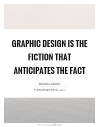 Graphic Design Quotes Graphic design is the fiction that anticipates the fact Picture Quotes 45