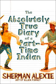 the absolutely true diary of a part time n by sherman alexie the absolutely true diary of a part time n by sherman alexie