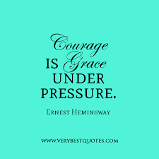 Pressure Quotes Adorable Courage Is Grace Under Pressure