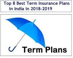 Top 8 Best Term Insurance Plans In India In 2018 2019