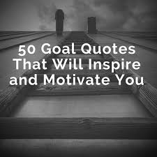 Goal Quotes Goal Quotes 100 Goal Quotes to Inspire and Motivate You 4