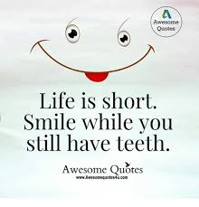 Awesome Quotes About Life Enchanting Awesome Quotes Life Is Short Smile While You Still Have Teeth