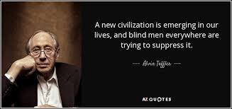 Alvin Toffler Quote A New Civilization Is Emerging In Our Lives Extraordinary Images About Blind Men Quotes