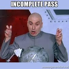 incomplete pass - Dr Evil meme | Meme Generator via Relatably.com