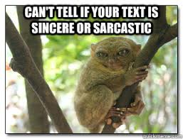 can't tell if your text is sincere or sarcastic - ugly animal ... via Relatably.com