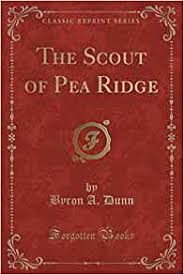 The Scout of Pea Ridge (Classic Reprint): Dunn, Byron A.: 9781331622345:  Amazon.com: Books