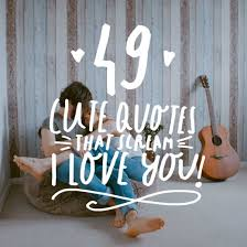 Cute Love Quotes Delectable 48 Cute Quotes That Scream I Love You Bright Drops