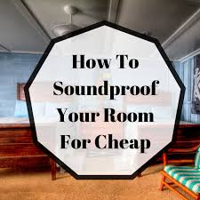 4 easy ways how to soundproof your room for