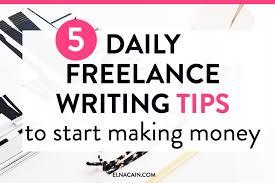 5 Daily Freelance Writing Tips To Start Making Money Elna Cain