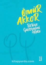 Türkiye Gastronomi Atlası - Ömür Akkor | ki