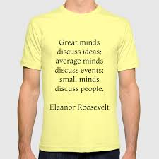 Great Minds Discuss Ideas Eleanor Roosevelt Quote T Shirt