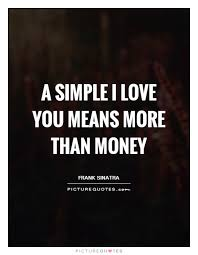 Simple I Love You Quotes A simple I love you means more than money Picture Quotes 63