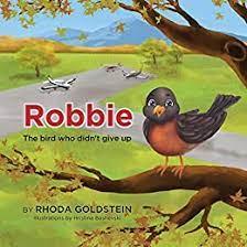 Robbie: The bird who didn't give up - Kindle edition by Goldstein, Rhoda,  Bashevski, Hristina. Children Kindle eBooks @ Amazon.com.