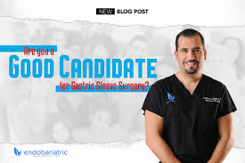 Why Would You Be A Good Candidate Are You A Good Candidate For Gastric Sleeve Surgery