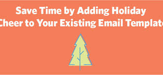 Save Email Template Save Time By Adding Holiday Cheer To Your Existing Email