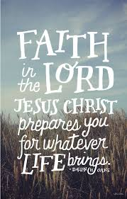 Christian Quotes About Jesus Best of Faith In The Lord Jesus Christ Prepares You For Whatever Life Brings