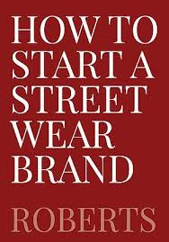 How To Start A Streetwear Brand The Ultimate Guide