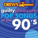 Drew's Famous Guilty Pleasure Pop Songs of the 90's