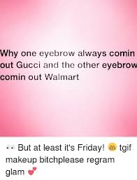 friday gucci and it s friday why one eyebrow always in out gucci and
