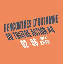 Les Rencontres Dautomne Du Théâtre Action 4 2019 Le Centre Du