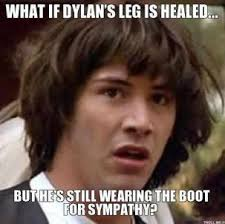 what-if-dylans-leg-is-healed-but-hes-still-wearing-the-boot-for-sympathy-thumb.jpg via Relatably.com