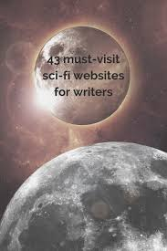 must sci fi websites for writers now novel 43 must sci fi websites for writers