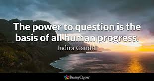 the power to question is the basis of all human progress indira quote the power to question is the basis of all human progress indira gandhi