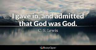 Cs Lewis Quotes Christian Best Of I Gave In And Admitted That God Was God C S Lewis BrainyQuote