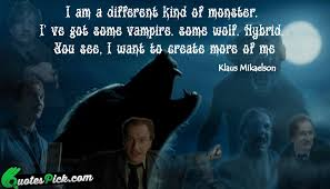 I Am A Different Kind Quote By Klaus Mikaelson Quotespick Classy Klaus Mikaelson Quotes