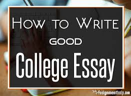 the best good college essays ideas good essay  how to write a good college essay myassignmenthelp com
