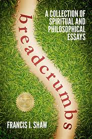 breadcrumbs a collection of spiritual and philosophical essays  breadcrumbs a collection of spiritual and philosophical essays by shaw francis j