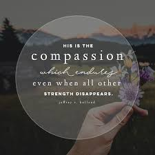 Quotes Of Strength Stunning His Is The Compassion Which Endures Even When All Other Strength
