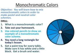 Monochromatic Colors Objective: You will learn how to mix monochromatic  colors in order to make