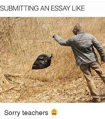 ✅ best memes about sorry teacher sorry teacher memes memes 🤖 and teachers submitting an essay like sorry teachers 😩