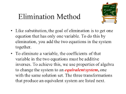 like substitution the goal of elimination is to get one equation that has only one