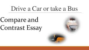 how to write compare and contrast essay drive a car or take a bus compare and contrast essay