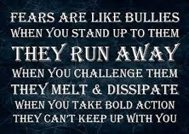 Quotes About Bullies Fears Are Like Bullies Inspirational Motivation Quote Determination 100