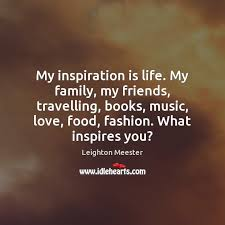 Any paper will be written on time for an essay about music inspires my life a cheap price. My Inspiration Is Life My Family My Friends Travelling Books Music Love Idlehearts