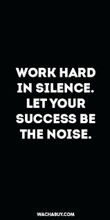 Quotes About Hard Working Woman Quotes For Hard Work And Inspiration Quote Work Hard In Silence Let 63