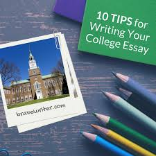 Tips For Writing College Essays Ten Tips For Writing Your College Essay A Brave Writers