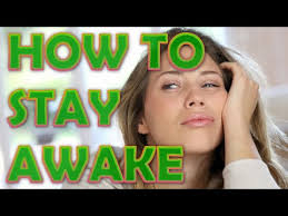 best ways to stay awake how to stay awake without caffeine 9 ways to stay up all night