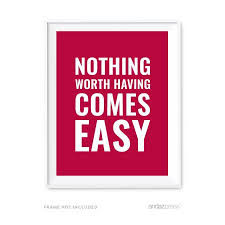 nothing worth having comes easy motivational wall art inspirational quotes for home office on motivational wall art for home with nothing worth having comes easy motivational wall art inspirational