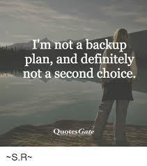 Get Back Up Quotes Enchanting I'm Not A Backup Plan And Definitely Not A Second Choice Quotes Gate