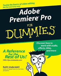 <b>Adobe Premiere Pro</b> For Dummies | Keith <b>Underdahl</b> Book | In-Stock ...